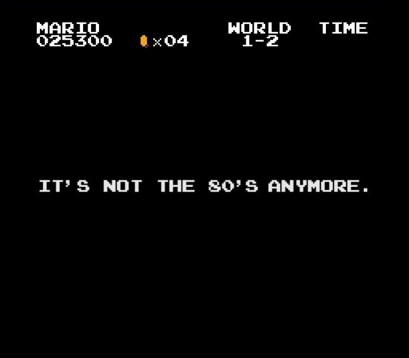 38.IT'S NOT TIME 80'S ANYMORE.(もう1980年代ではない)ちなみに初代スーパーマリオブラザーズが発売されたのが1985年です